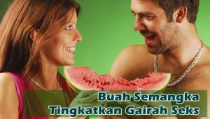 Manfaat semangka meningkatkan gairah seks